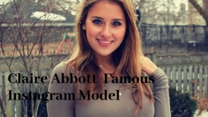 Claire Abbott Famous Instagram Model