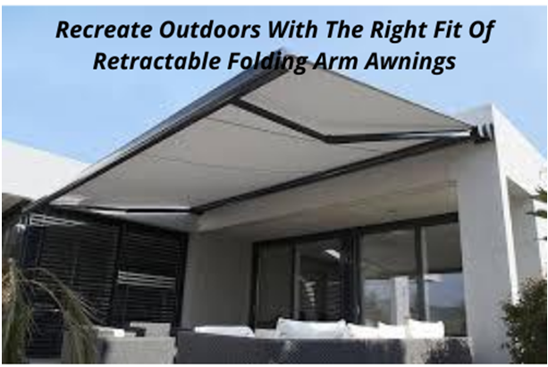 Recreate Outdoors With The Right Fit Of Retractable Folding Arm Awnings